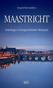 Reiseführer Maastricht; Irmgard Faber-Asselborn; Unterwegs in Europas kleinster Metropole